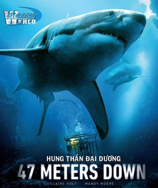 47 Meters Down 2017 - Hung Thần Đại Dương 2D25G (DTS-HD MA 5.1)